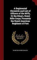A Regimental Chronicle and List of Officers of the 60Th, Or the King's, Royal Rifle Corps, Formerly the Royal American Regiment of Foot af Nesbit Willoughby Wallace