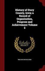 History of Story County, Iowa; a Record of Organization, Progress and Achievement Volume 2