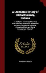 A   Standard History of Elkhart County, Indiana af Abraham E. Weaver