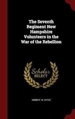 The Seventh Regiment New Hampshire Volunteers in the War of the Rebellion af Henry F. W. Little