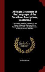 Abridged Grammars of the Languages of the Cuneiform Inscriptions, Containing: I.--A Sumero-Akkadian Grammar. II.--An Assyro-Babylonian Grammar. III.--