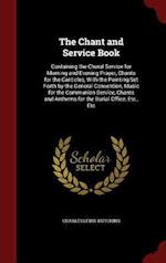 The Chant and Service Book: Containing the Choral Service for Morning and Evening Prayer, Chants for the Canticles, With the Pointing Set Forth by the