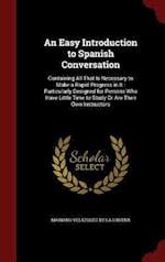 An Easy Introduction to Spanish Conversation: Containing All That Is Necessary to Make a Rapid Progress in It : Particularly Designed for Persons Who