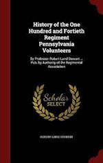 History of the One Hundred and Fortieth Regiment Pennsylvania Volunteers: By Professor Robert Laird Stewart ... Pub. by Authority of the Regimental As