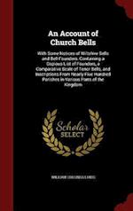 An Account of Church Bells: With Some Notices of Wiltshire Bells and Bell-Founders. Containing a Copious List of Founders, a Comparative Scale of Teno af William Collings Lukis