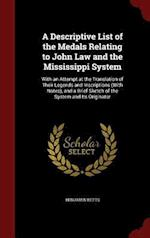 A Descriptive List of the Medals Relating to John Law and the Mississippi System: With an Attempt at the Translation of Their Legends and Inscriptions af Benjamin Betts