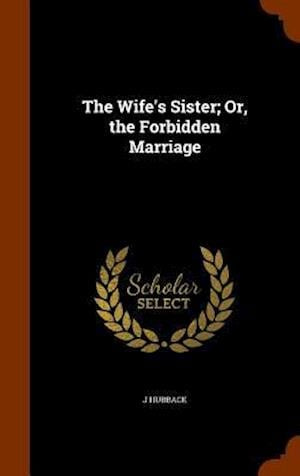 The Wife's Sister; Or, the Forbidden Marriage