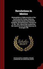 Revolutions in Mexico: Hearing Before a Subcommittee of the Committee On Foreign Relations, United States Senate, Sixty-Second Congress, Second Sessio