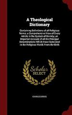 A Theological Dictionary: Containing Definitions of all Religious Terms; a Comprehensive View of Every Article in the System of Divinity; an Impartial