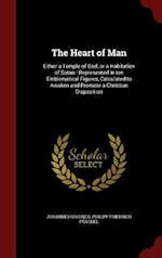 The Heart of Man: Either a Temple of God, or a Habitation of Satan : Represented in ten Emblematical Figures, Calculated to Awaken and Promote a Chris