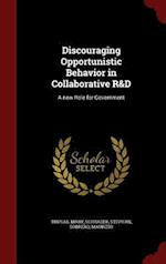 Discouraging Opportunistic Behavior in Collaborative R&D: A new Role for Government af Maurizio Sobrero, Mary Tripsas, Stephan Schrader