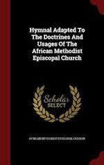 Hymnal Adapted to the Doctrines and Usages of the African Methodist Episcopal Church af African Methodist Episcopal Church