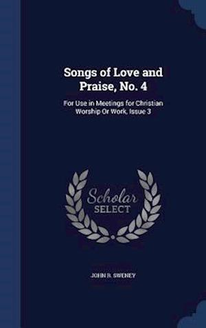 Songs of Love and Praise, No. 4: For Use in Meetings for Christian Worship Or Work, Issue 3