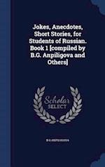 Jokes, Anecdotes, Short Stories, for Students of Russian. Book 1 [compiled by B.G. Anpiligova and Others]