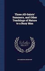 Three All-Saints' Summers, and Other Teachings of Nature to a Busy Man af William Walsham How