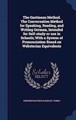 The Gastineau Method. The Conversation Method for Speaking, Reading, and Writing German, Intended for Self-study or use in Schools; With a System of P af Rudolf Tombo, Edmond Gastineau