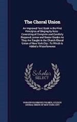The Choral Union: An Improved Text Book in the First Principles of Singing by Note : Consisting of Complete and Carefully Prepared Junior and Senior G af Horatio Richmond Palmer