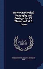 Notes On Physical Geography and Geology, by J.V. Elsden and W.B. Lowe