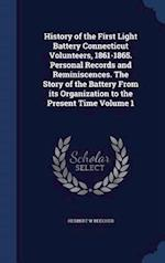 History of the First Light Battery Connecticut Volunteers, 1861-1865. Personal Records and Reminiscences. the Story of the Battery from Its Organizati af Herbert W. Beecher