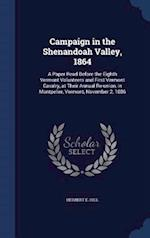 Campaign in the Shenandoah Valley, 1864: A Paper Read Before the Eighth Vermont Volunteers and First Vermont Cavalry, at Their Annual Re-union, in Mon