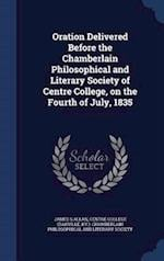 Oration Delivered Before the Chamberlain Philosophical and Literary Society of Centre College, on the Fourth of July, 1835 af James S. Allan
