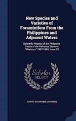New Species and Varieties of Foraminifera From the Philippines and Adjacent Waters: Scientific Results of the Philippine Cruise of the Fisheries Steam