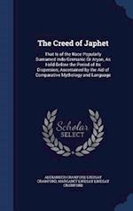 The Creed of Japhet: That Is of the Race Popularly Surnamed Indo-Germanic Or Aryan, As Held Before the Period of Its Dispersion; Ascertained by the Ai