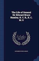 The Life of General Sir Edward Bruce Hamley, K. C. B., K. C. M. G