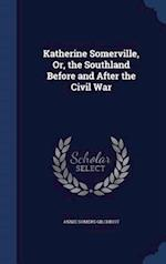Katherine Somerville, Or, the Southland Before and After the Civil War af Annie Somers Gilchrist