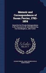 Memoir and Correspondence of Susan Ferrier, 1782-1854: Based On Her Private Correspondence in the Possession Of, and Collected By, Her Grandnephew, Jo
