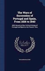 The Wars of Succession of Portugal and Spain, From 1826 to 1840: With Résumé of the Political History of Portugal and Spain to the Present Time