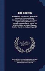 The Shawm: A Library of Church Music : Embracing About One Thousand Pieces : Consisting of Psalm and Hymn Tunes Adapted to Every Meter in Use, Anthems af George Frederick Root, William Batchelder Bradbury, Thomas Hastings