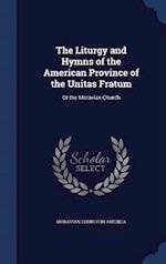 The Liturgy and Hymns of the American Province of the Unitas Fratum: Or the Moravian Church af Moravian Church In America