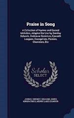 Praise in Song: A Collection of Hymns and Sacred Melodies, Adapted for Use by Sunday Schools, Endeavor Societies, Epworth Leagues, Evangelists, Pastor