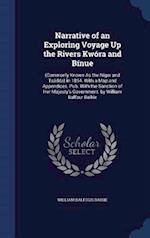 Narrative of an Exploring Voyage Up the Rivers Kwóra and Bínue: (Commonly Known As the Niger and Tsádda) in 1854. With a Map and Appendices. Pub. With af William Balfour Baikie