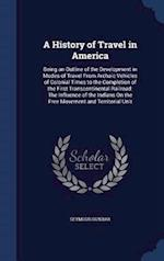 A History of Travel in America: Being an Outline of the Development in Modes of Travel From Archaic Vehicles of Colonial Times to the Completion of th af Seymour Dunbar