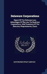Delaware Corporations: Digest Of The Delaware Law, Advantages Of The Law For Business Corporations, Brief Summary Of The Statutory Requirements, Costs