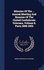Minutes Of The ... Annual Meeting And Reunion Of The United Confederate Veterans, Volume 8, Parts 1898-1902 af United Confederate Veterans