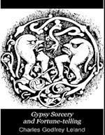 Gypsy Sorcery and Fortune-Telling af Charles Godfrey Leland