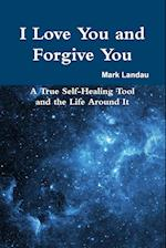 I Love You and Forgive You: A True Self-Healing Tool and the Life Around It