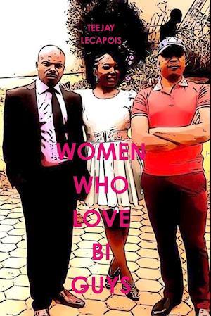 Bog, hæftet Women Who Love Bi Guys af Teejay LeCapois