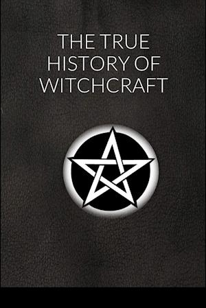 The True History of Witchcraft