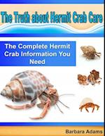 Truth About Hermit Crab Care: The Complete Hermit Crab Information You Need