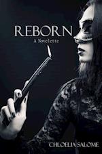 Reborn: A Novelette af Chloelia Salome