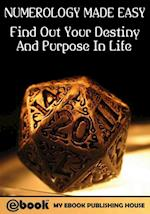 Numerology Made Easy: Find Out Your Destiny And Purpose In Life af My Ebook Publishing House