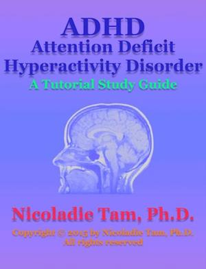 ADHD: Attention Deficit Hyperactivity Disorder: A Tutorial Study Guide af Nicoladie Tam