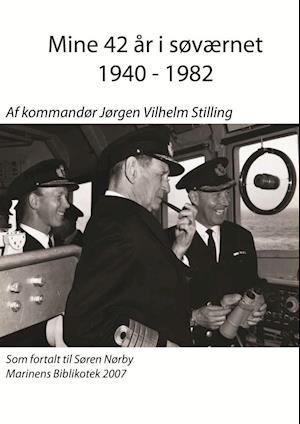 Mine 42 år i søværnet 1940 - 1982 af kommandør Jørgen Vilhelm Stilling