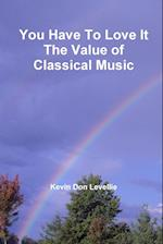 You Have To Love It The Value of Classical Music af Kevin Don Levellie