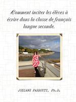Comment Inciter Les Eleves a Ecrire Dans La Classe de Francais Langue Seconde
