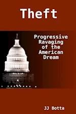 Theft: Progressive Ravaging of the American Dream
